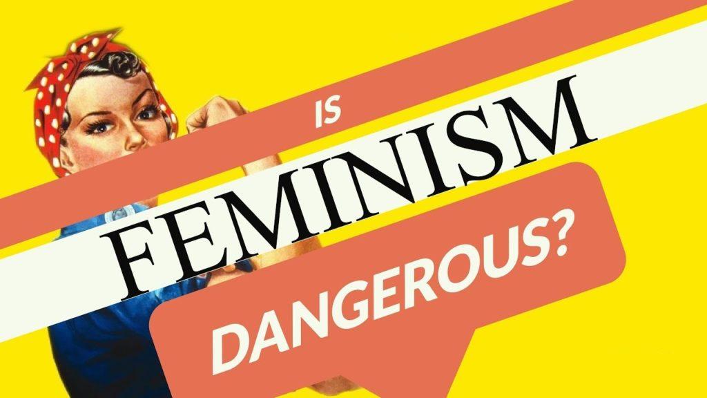 Is Feminism Dangerous?